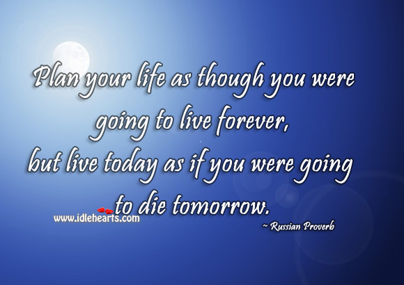 Plan your life as though you were going to live forever Russian Proverbs Image