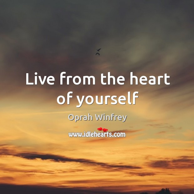 Live from the heart of yourself Image