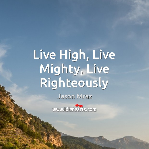 Image, Live High, Live Mighty, Live Righteously