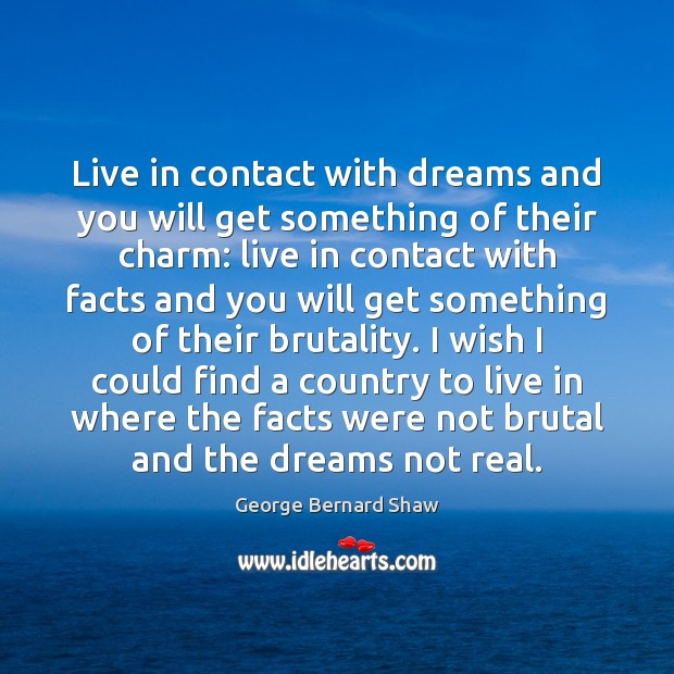 Live in contact with dreams and you will get something of their George Bernard Shaw Picture Quote