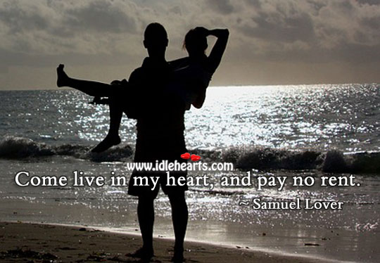 Come live in my heart, and pay no rent. Samuel Lover Picture Quote