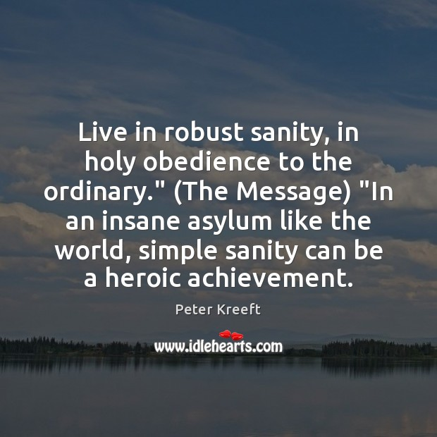 """Live in robust sanity, in holy obedience to the ordinary."""" (The Message) """" Image"""
