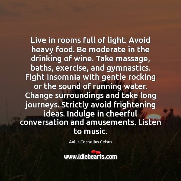 Image, Live in rooms full of light. Avoid heavy food. Be moderate in