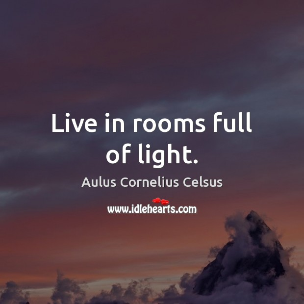 Image, Live in rooms full of light.