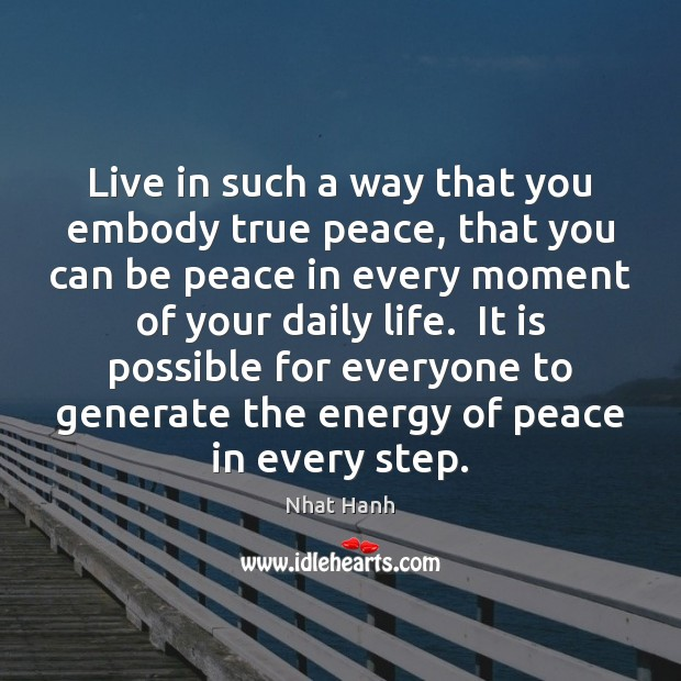 Live in such a way that you embody true peace, that you Nhat Hanh Picture Quote