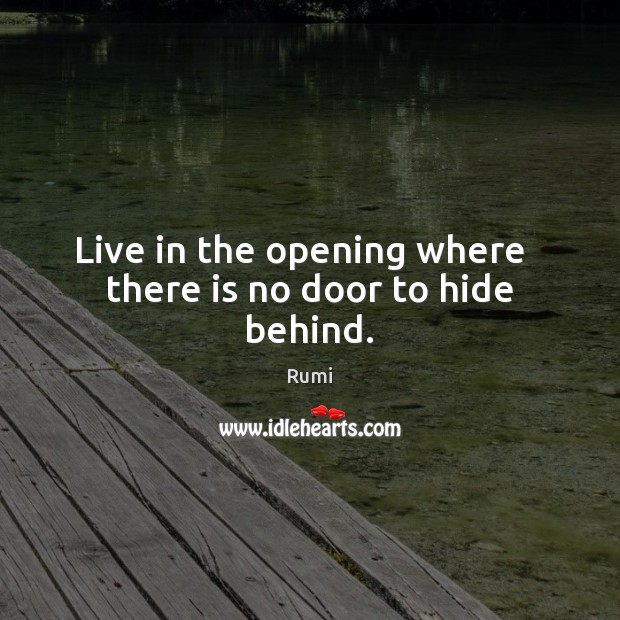 Live in the opening where   there is no door to hide behind. Image