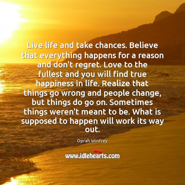 Image about Live life and take chances. Believe that everything happens for a reason