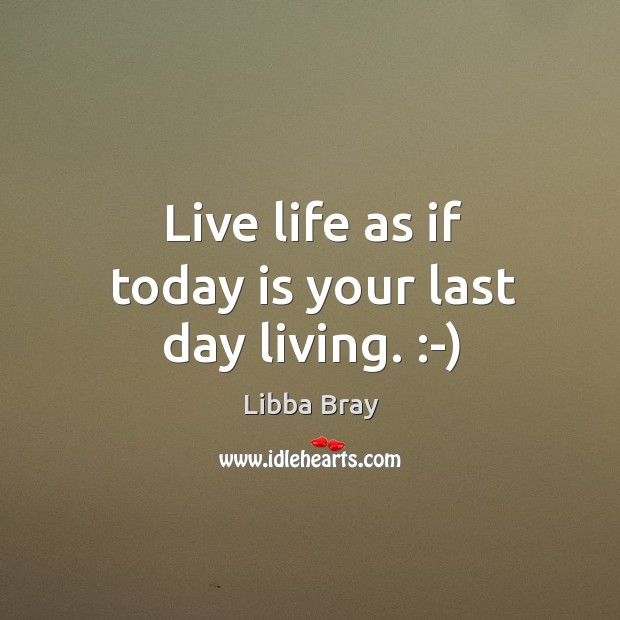 Live Life As If Today Is Your Last Day Living
