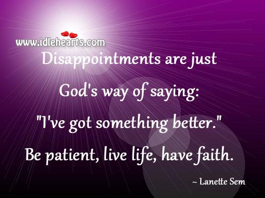 Be Patient, Live Life, Have Faith.