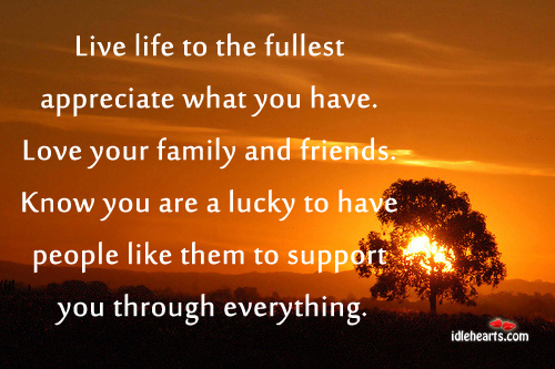 Live life to the fullest appreciate what you have. Image