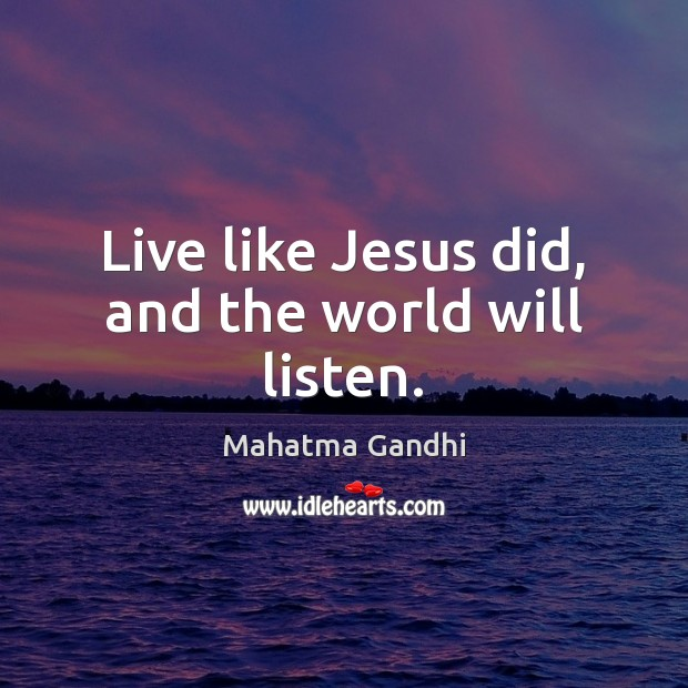 Live like Jesus did, and the world will listen. Image