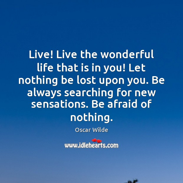 Image, Live! Live the wonderful life that is in you! Let nothing be