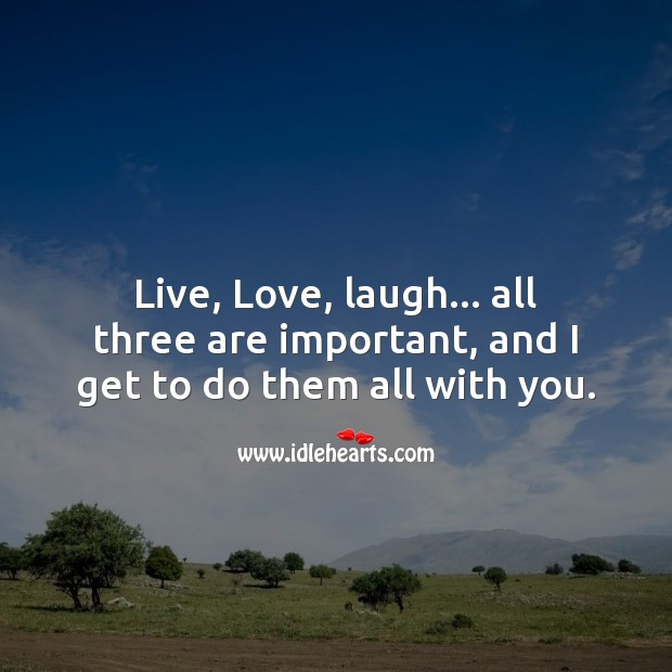Image, Live, Love, laugh… all three are important.