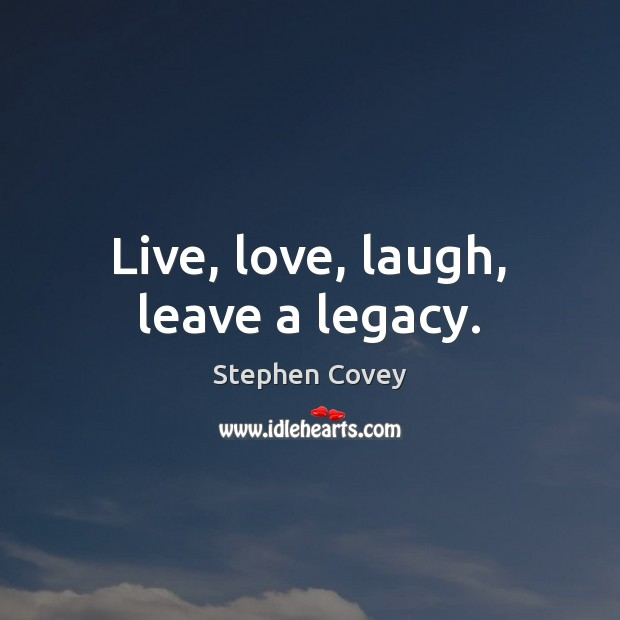 Image, Live, love, laugh, leave a legacy.