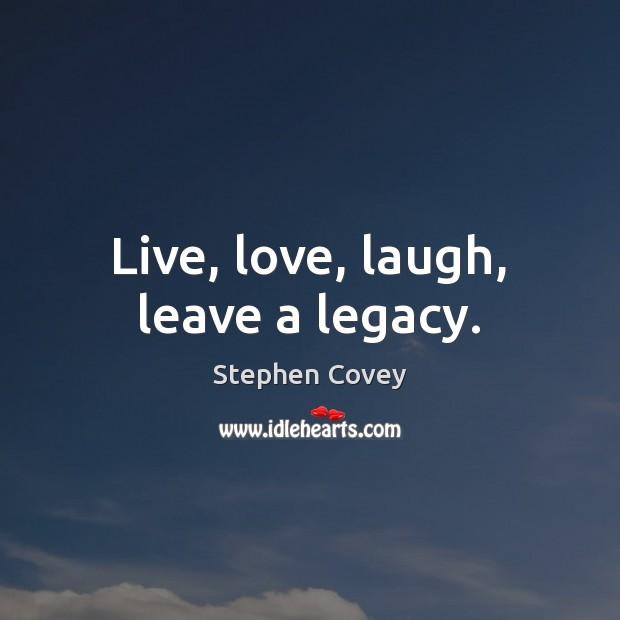 Live, love, laugh, leave a legacy. Image
