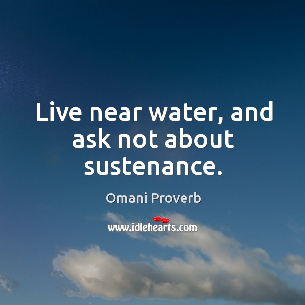 Live near water, and ask not about sustenance. Omani Proverbs Image