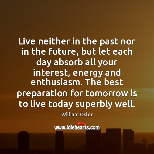 Image, Live neither in the past nor in the future, but let each