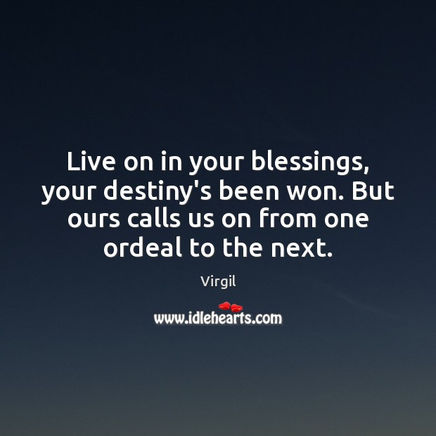 Image, Live on in your blessings, your destiny's been won. But ours calls