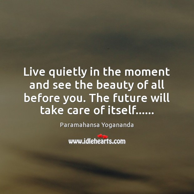 Image, Live quietly in the moment and see the beauty of all before