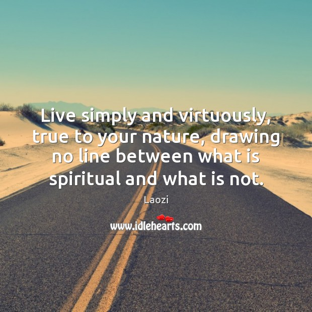 Image, Live simply and virtuously, true to your nature, drawing no line between