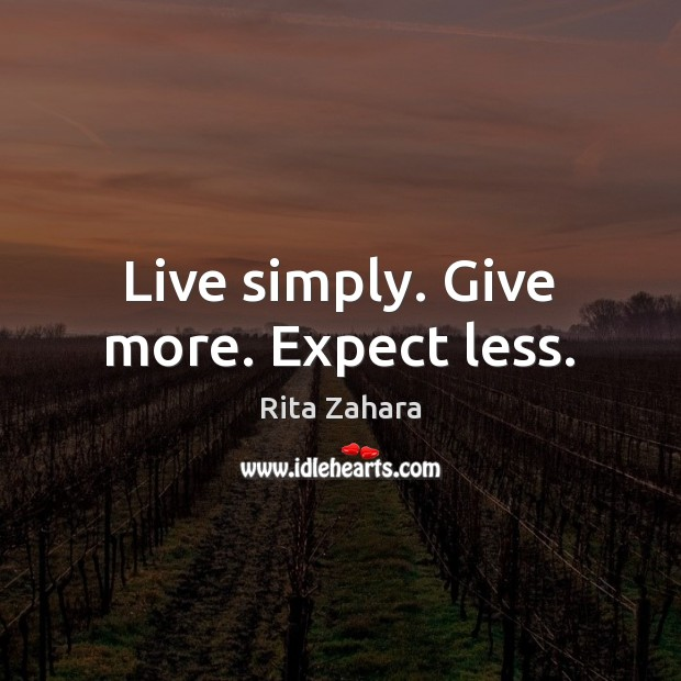 Live simply. Give more. Expect less. Rita Zahara Picture Quote
