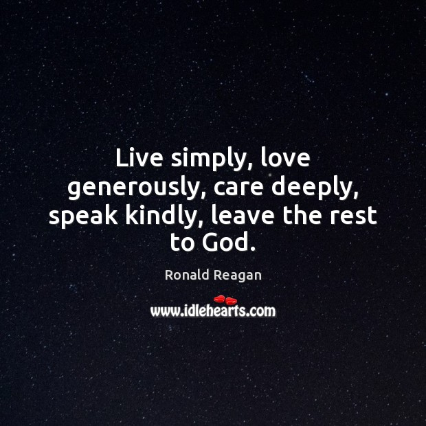 Image, Live simply, love generously, care deeply, speak kindly, leave the rest to God.