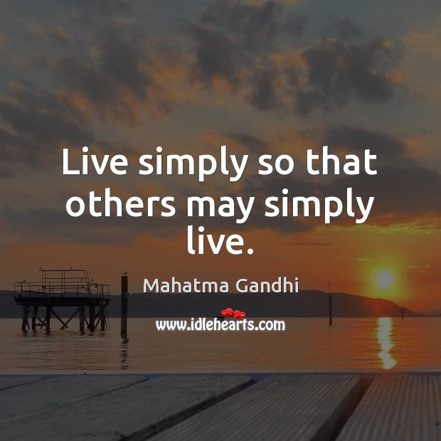 Image, Live simply so that others may simply live.