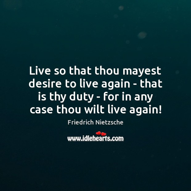 Image, Live so that thou mayest desire to live again – that is