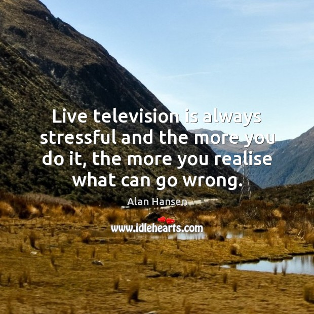 Image, Live television is always stressful and the more you do it, the