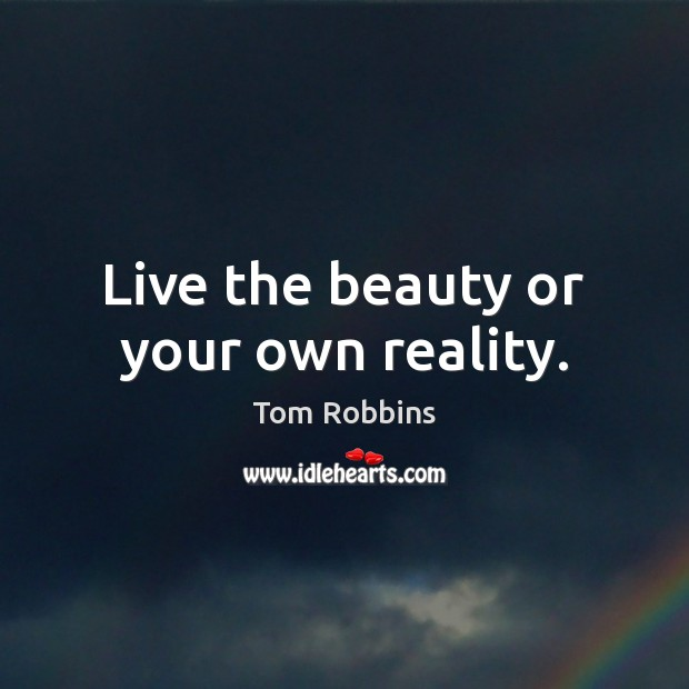 Image, Live the beauty or your own reality.