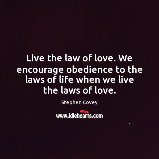 Live the law of love. We encourage obedience to the laws of Image