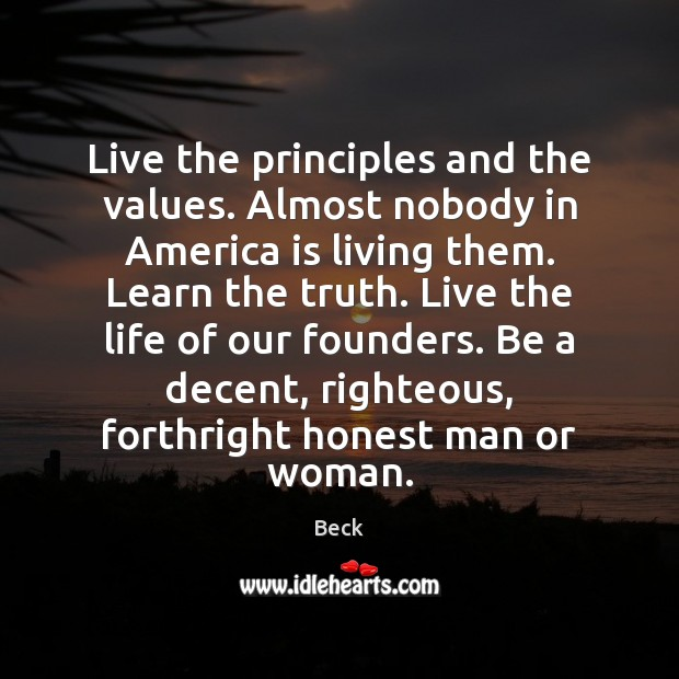 Image, Live the principles and the values. Almost nobody in America is living