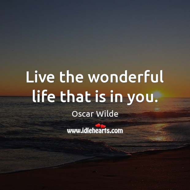 Live the wonderful life that is in you. Image