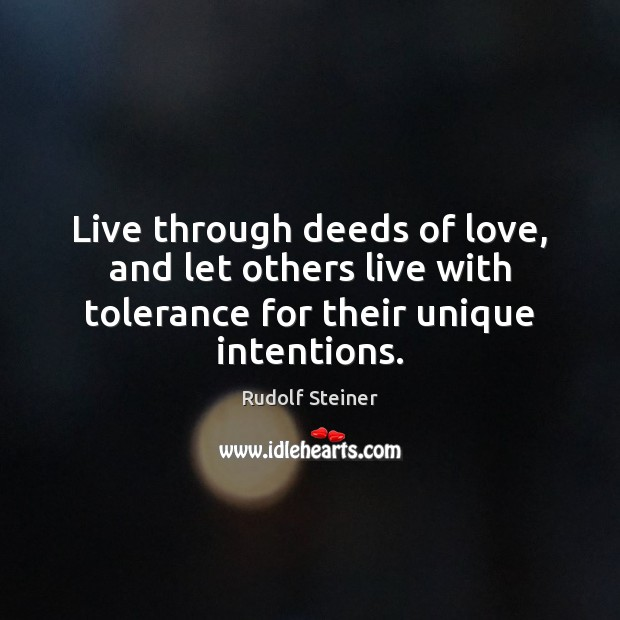 Live through deeds of love, and let others live with tolerance for Image