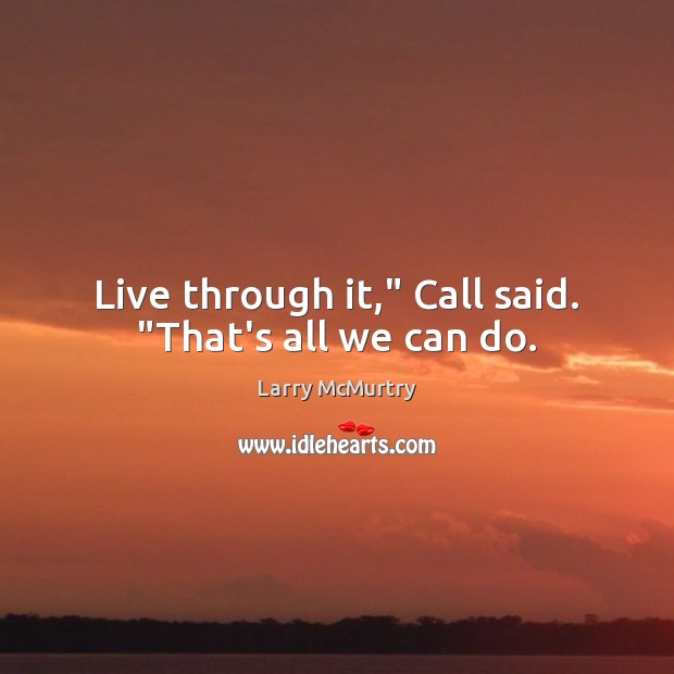 "Image, Live through it,"" Call said. ""That's all we can do."