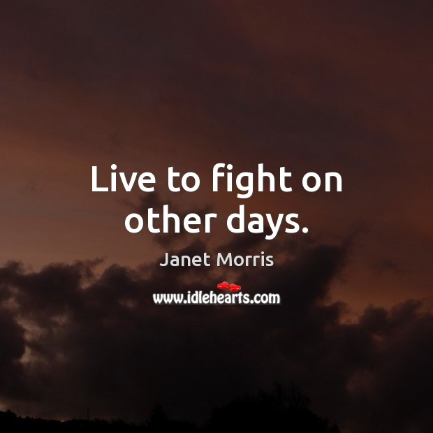 Live to fight on other days. Janet Morris Picture Quote