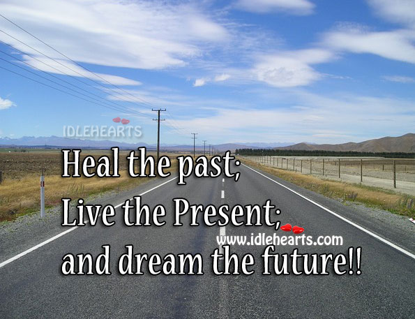Image, Heal the past. Life today and dream the future