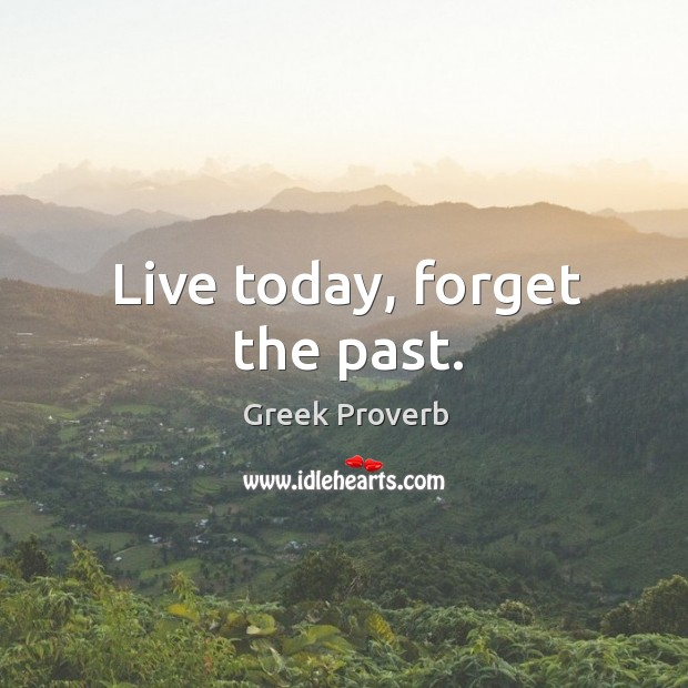 Image, Live today, forget the past.