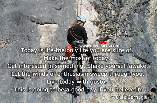 Today is life – the only life you are sure of. Image