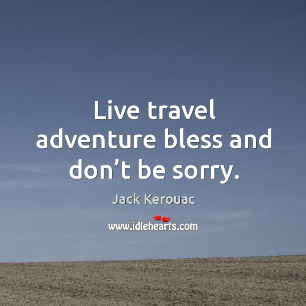 Image, Live travel adventure bless and don't be sorry.