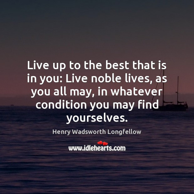 Image, Live up to the best that is in you: Live noble lives,