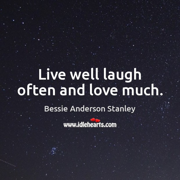 Image, Live well laugh often and love much.