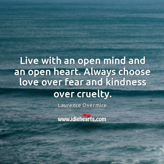 Live With An Open Mind And An Open Heart Always Choose Love