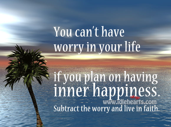 Remove The Worry And Live Life With Faith