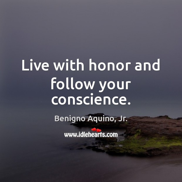 Live with honor and follow your conscience. Image