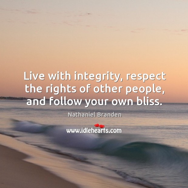 Image, Live with integrity, respect the rights of other people, and follow your own bliss.