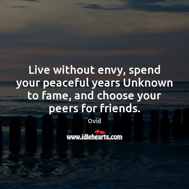 Live without envy, spend your peaceful years Unknown to fame, and choose Image