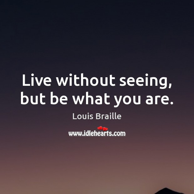 Live without seeing, but be what you are. Image