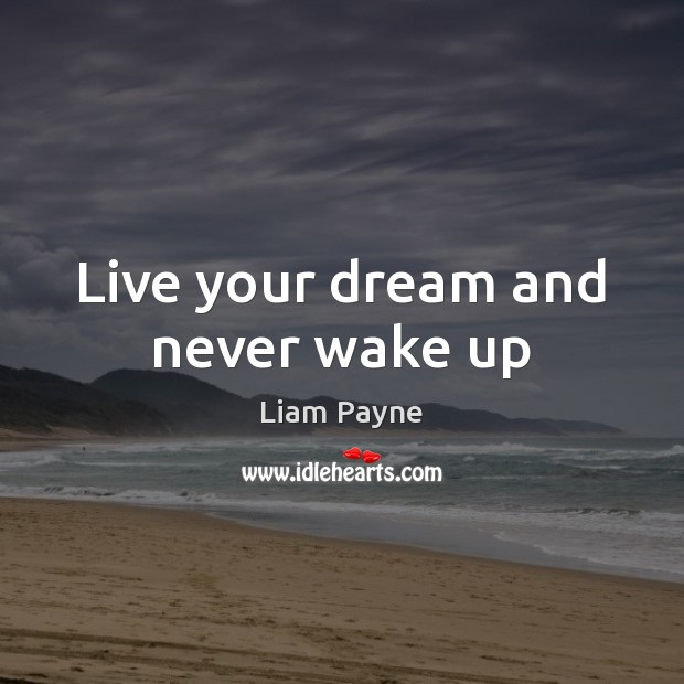 Live your dream and never wake up Image