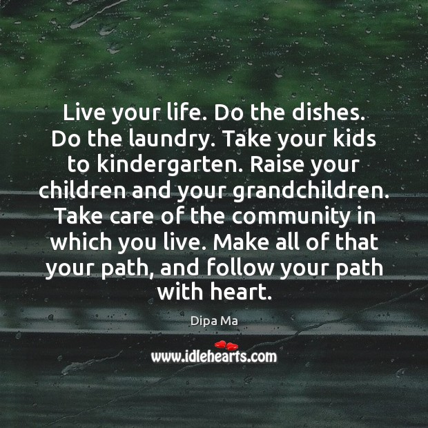 Image, Live your life. Do the dishes. Do the laundry. Take your kids